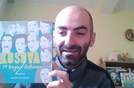 """Arbër Selmani, flet për librin e tij të fundit, """"Kosova në 14 tregime kulturore 2"""""""