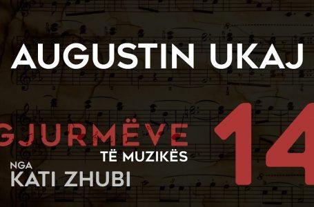 Gjurmëve të muzikës, nga Kati Zhubi – Augustin Ukaj